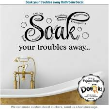 Wall Decal Soak Your Troubles Away Sticker Quote Bathroom Lettering Sign J38 For Sale Online Ebay