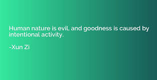 human nature is evil and goodness is caused by intentional