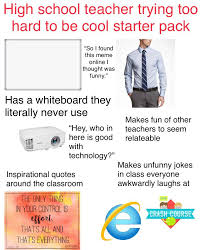 the high school teacher trying too hard to be cool starter pack
