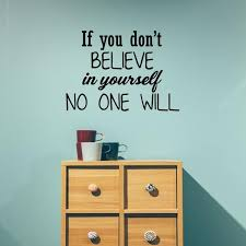if you don t believe in yourself no one will inspirational