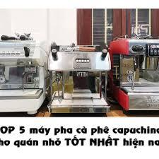 Top 5 máy pha cà phê capuchino cho quán nhỏ tốt nhất hiện nay