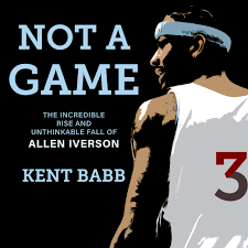 Amazon.com: Not a Game: The Incredible Rise and Unthinkable Fall of Allen  Iverson (9781684578771): Babb, Kent, Murray, Michael Butler: Books