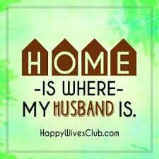 love quotes home is where my husband is leading