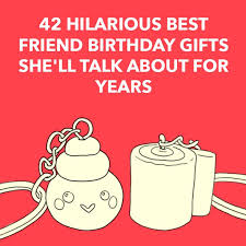 42 hilarious best friend birthday gifts