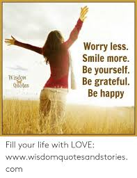 worry less smile more be yourself be grateful be happy wisdom