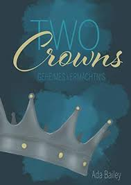 Two Crowns: Geheimes Vermächtnis by Ada Bailey