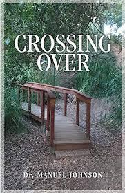 Crossing Over - Kindle edition by Johnson, Dr. Manuel. Religion &  Spirituality Kindle eBooks @ Amazon.com.