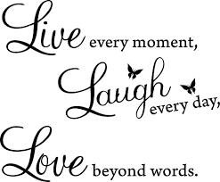 Amazon Com 20 X 29 Black Vinyl Decal Live Every Moment Laugh Every Day Love Beyond Words Wall Quote Home Kitchen