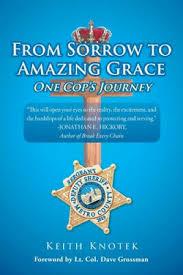 From Sorrow to Amazing Grace: One Cop's Journey by Keith Knotek. | eBay