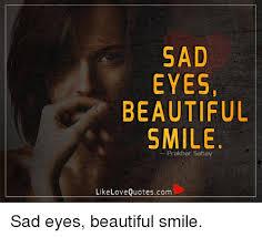 sad eyes beautiful smile like love quotescom sad eyes beautiful