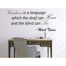 Shop Quote Mark Twain Kindness Is A Language Which The Deaf Can Hear Wall Art Sticker Decal Overstock 11930543