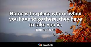 robert frost home is the place where when you have to