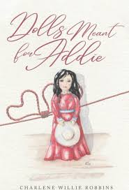 Dolls Meant for Addie by Charlene Willie Robbins, Paperback | Barnes &  Noble®