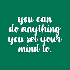 you can do anything you set your mind to quote inspirational