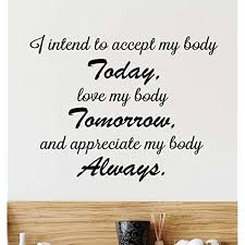 I Intend To Accept My Body Today Love My Body Tomorrow And Appreciate My Body Always Cute Wall Vinyl Decal Spa Inspirational Love My Body Lettering Wall Stickers Murals