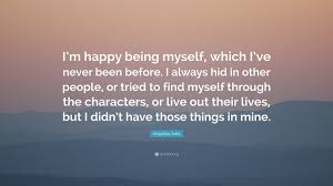 """angelina jolie quote """"i m happy being myself which i ve never"""
