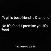 a girl s best friend is diamond no it s food i promise you it s