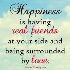 happiness is having real friends at your side and being surrounded