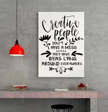 Creative People Don T Have A Mess Wall Decals Vinyl Sticker Quotes