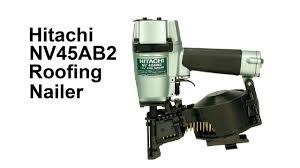 hitachi nv45ab2 roofing nailer you