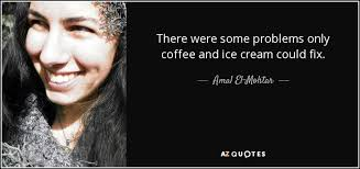 amal el mohtar quote there were some problems only coffee and ice