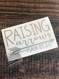 Raising Arrows Decal Psalm 127 3 5 Christian Decal Etsy