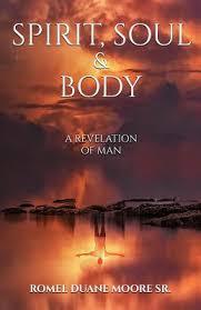 Spirit Soul & Body: A revelation of man by Romel Duane Moore Sr