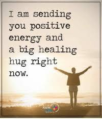 I Am Sending You Positive Energy and a Big Healing Hug Right No POSITIVE |  Energy Meme on ME.ME