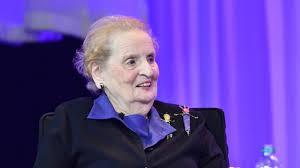 Madeleine Albright ...