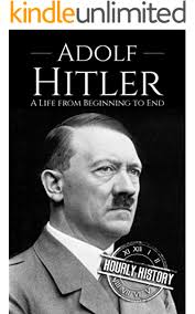 Adolf Hitler: A Life From Beginning to End (World War 2 Biographies Book 1)  eBook: History, Hourly: Amazon.co.uk: Kindle Store