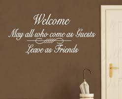 Welcome Enter As Guests Leave As Friends Wall Decal Art Fr7 Printing Jay