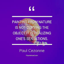 painting from nature is not copying paul cezanne about nature