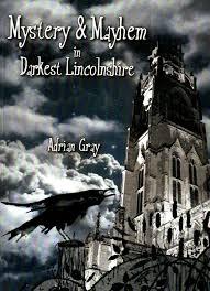 Mystery and Mayhem in Darkest Lincolnshire by Adrian Gray 9780992785796 for  sale online | eBay