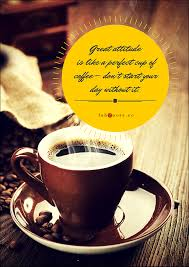 great attitude is like a perfect cup of coffee quote