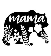 Mama Bear Svg Mama Svg Floral Mama Bear Svg Mama Bear In 2020 Bear Decal Cricut Projects Vinyl Cricut Vinyl