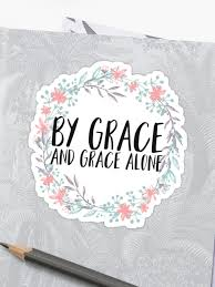 by grace and grace alone christian quotes sticker by walk by