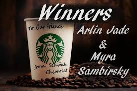 Schwab Chevrolet Buick GMC - We want to wish Arlin Jade and Myra Johnston-Sambirsky  on each winning a $50 gift card to Starbucks. We had a lot of fun in this  weeks