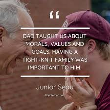 dad taught us about morals values and g junior seau about dad
