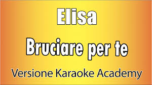 Elisa - Bruciare per te (Versione Karaoke Academy Italia) - YouTube