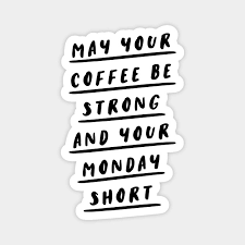 your coffee be strong and your monday short coffee quote