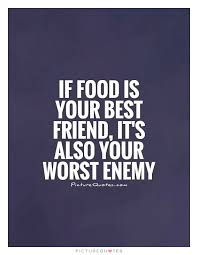if food is your best friend it s also your worst enemy picture