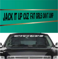 Jack It Up Cuz Fat Girls Can T Jump Rear Window Stickers Front Window Topchoicedecals