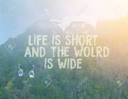 life is short and the world is wide inspirational quote on