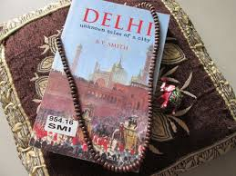 Delhi: Unknown Tales of a City by R.V. Smith – A Review – By ...