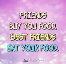 friends buy you food best friends eat your food