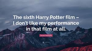 """daniel radcliffe quote """"the sixth harry potter film i don t"""
