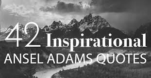 inspirational ansel adams quotes about photography