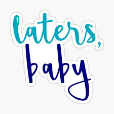 Laters Baby Stickers Redbubble
