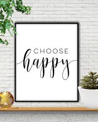 Choose Happy Print Choose Happy Sign Choose Happy Choose Etsy In 2020 Inspirational Quotes Wall Art Happy Signs Art Quotes Inspirational