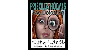 Priscilla Holmes, Ace Detective by John Lance